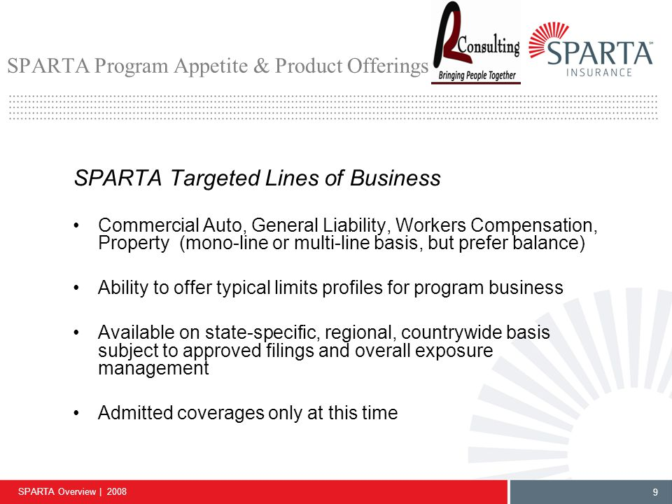 SPARTA Overview | 2008 9 SPARTA Program Appetite & Product Offerings SPARTA Targeted Lines of Business Commercial Auto, General Liability, Workers Com