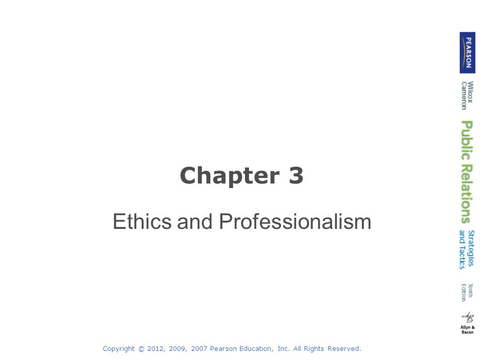 Copyright © 2012, 2009, 2007 Pearson Education, Inc. All Rights Reserved. Chapter 3 Ethics and Professionalism