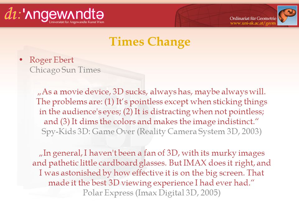 "Times Change Roger Ebert Chicago Sun Times ""As a movie device, 3D sucks, always has, maybe always will. The problems are: (1) It's pointless except wh"