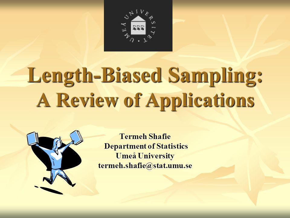 Length-Biased Sampling: A Review of Applications Termeh Shafie Department of Statistics Department of Statistics Umeå University termeh.shafie@stat.umu.se