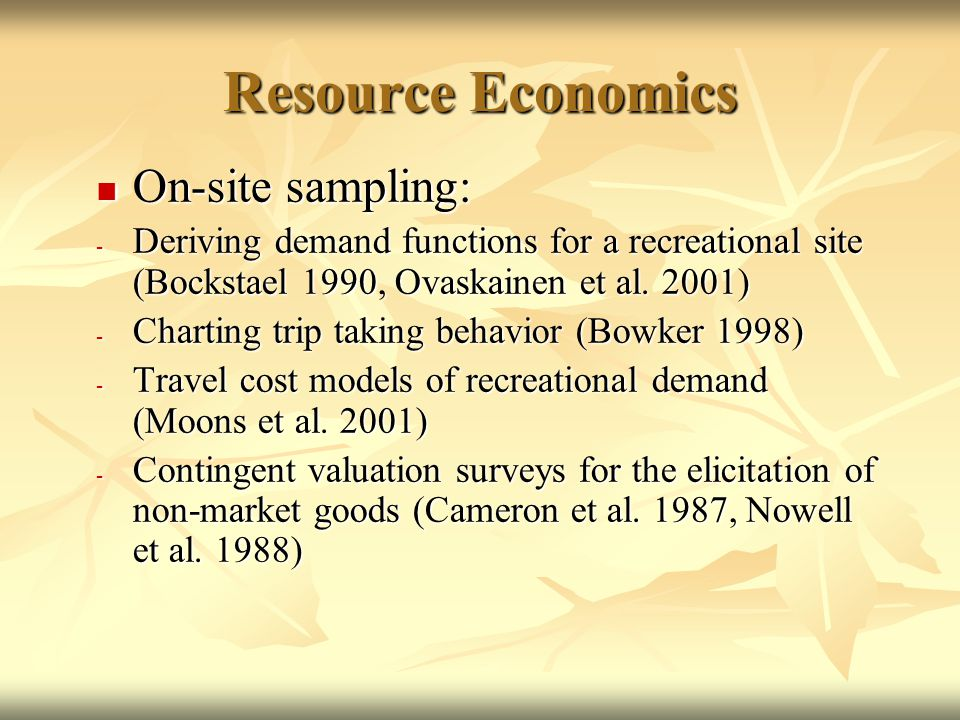 Resource Economics On-site sampling: On-site sampling: - Deriving demand functions for a recreational site (Bockstael 1990, Ovaskainen et al.