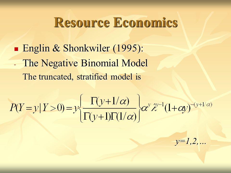 Resource Economics Englin & Shonkwiler (1995): Englin & Shonkwiler (1995): - The Negative Binomial Model The truncated, stratified model is y=1,2,…