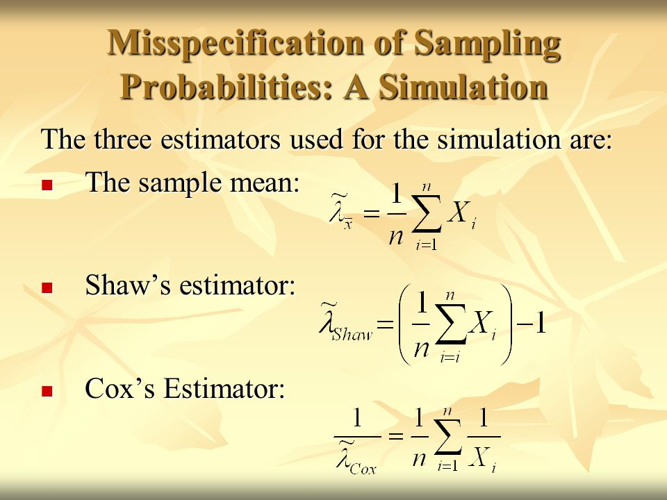 Misspecification of Sampling Probabilities: A Simulation The three estimators used for the simulation are: The sample mean: The sample mean: Shaw's estimator: Shaw's estimator: Cox's Estimator: Cox's Estimator: