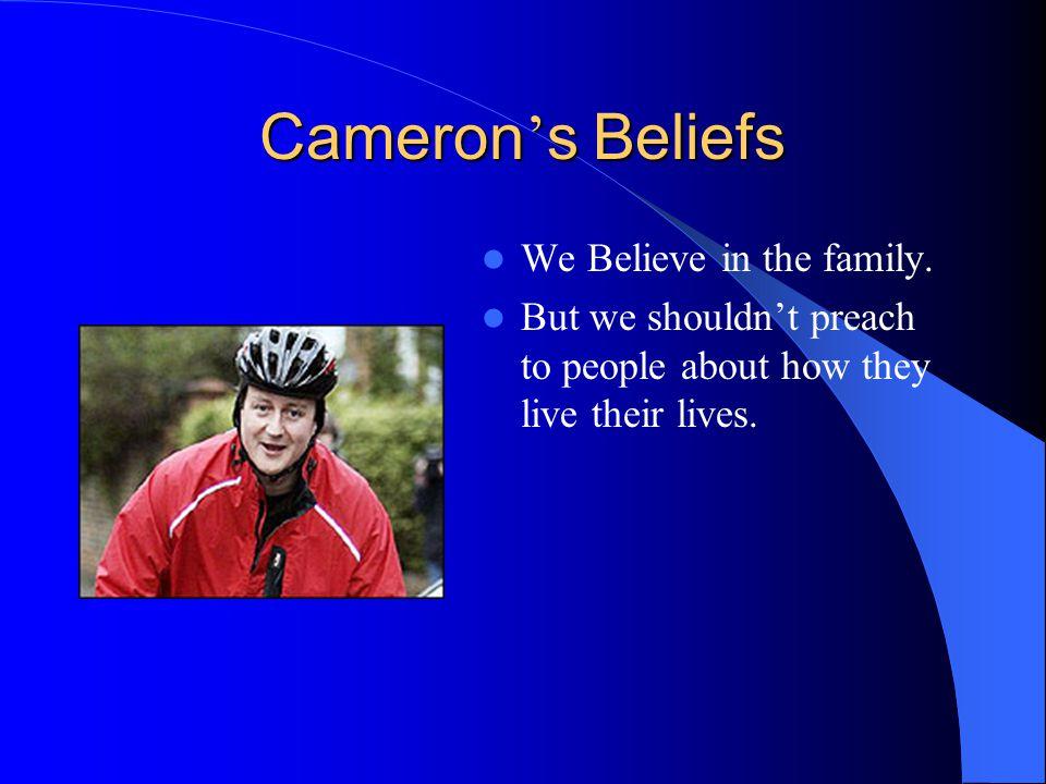 Cameron ' s Beliefs We Believe in the family.