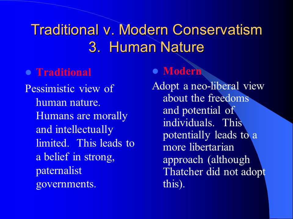 Traditional v. Modern Conservatism 3. Human Nature Traditional Pessimistic view of human nature.