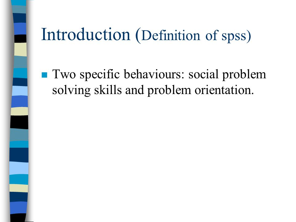 Introduction ( Definition of Social Problem Solving Skills = spss) n Social problem solving skills are a conscious and rational activity being a part of coping and requiring certain efforts and objectives.
