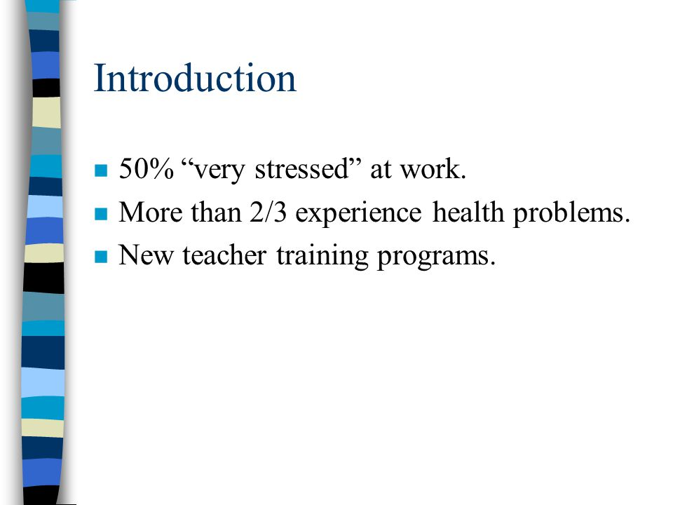 Introduction n 50% very stressed at work.n More than 2/3 experience health problems.