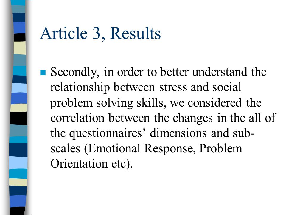 Article 3, Results n Our last research question attempted to measure to what extent changes in social problem solving skills are associated with changes in stress level.