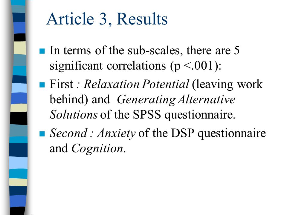 Article 3, Results n There is only one significant correlation (p <.001) between Problem Orientation and Emotional Response.