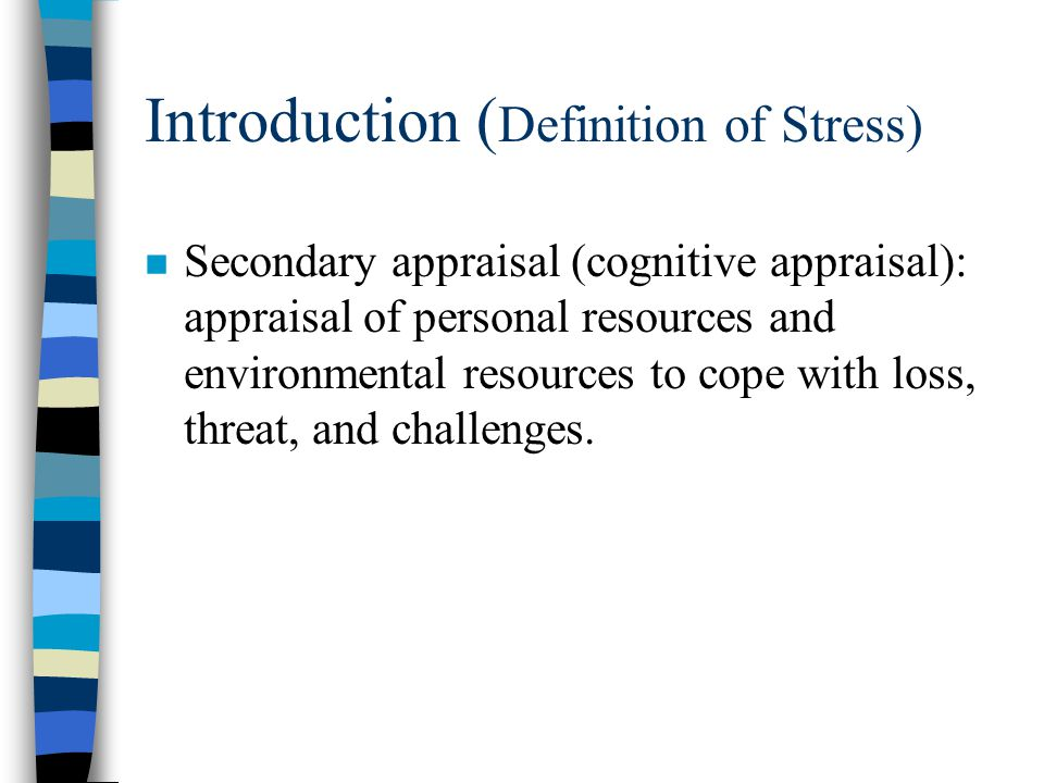 Introduction ( Definition of Stress) n Lazarus and Folkman (1984) : n Primary appraisal: events may be seen as more or less stressful.