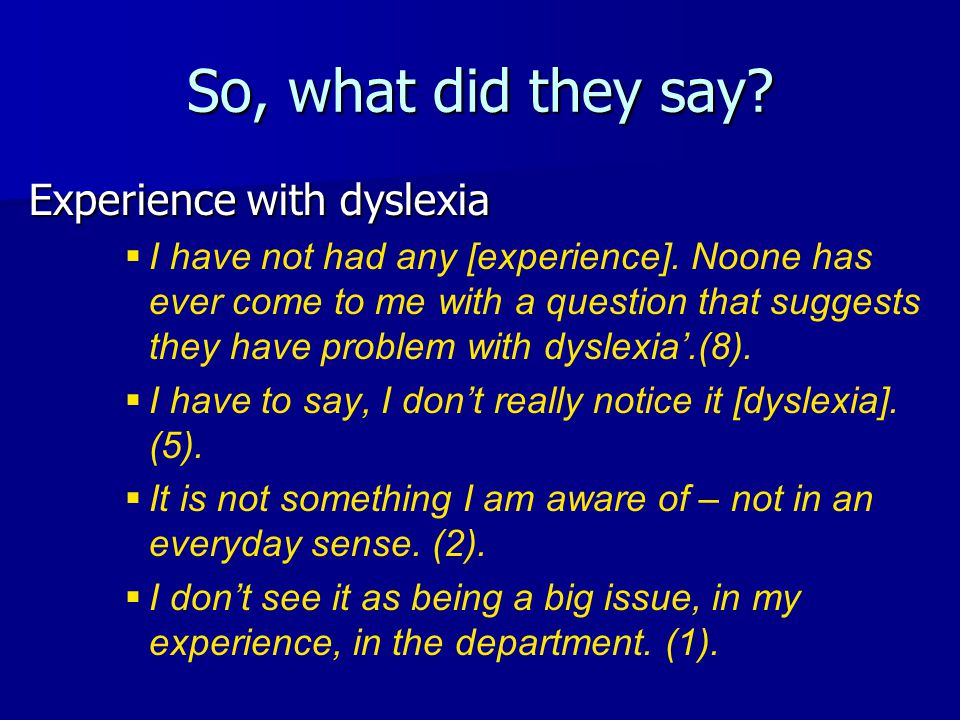 So, what did they say.Experience with dyslexia   I have not had any [experience].
