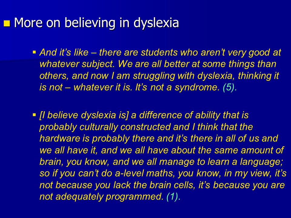 More on believing in dyslexia More on believing in dyslexia   And it's like – there are students who aren't very good at whatever subject.