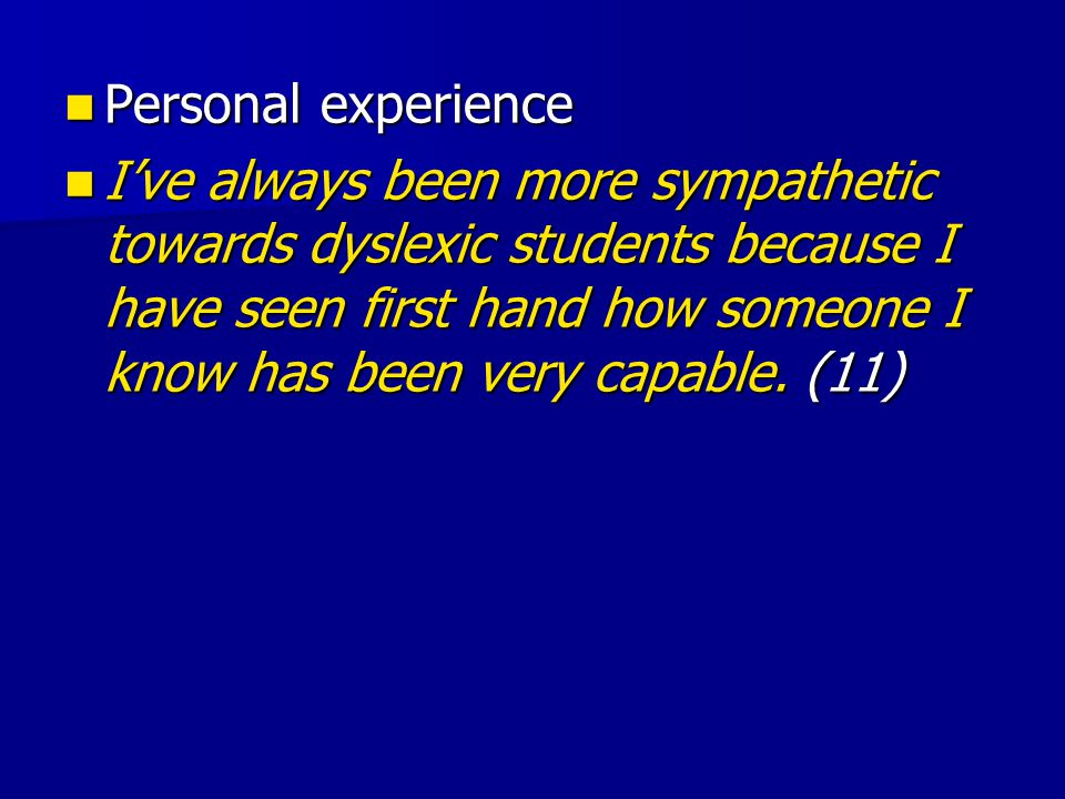 Personal experience Personal experience I've always been more sympathetic towards dyslexic students because I have seen first hand how someone I know has been very capable.
