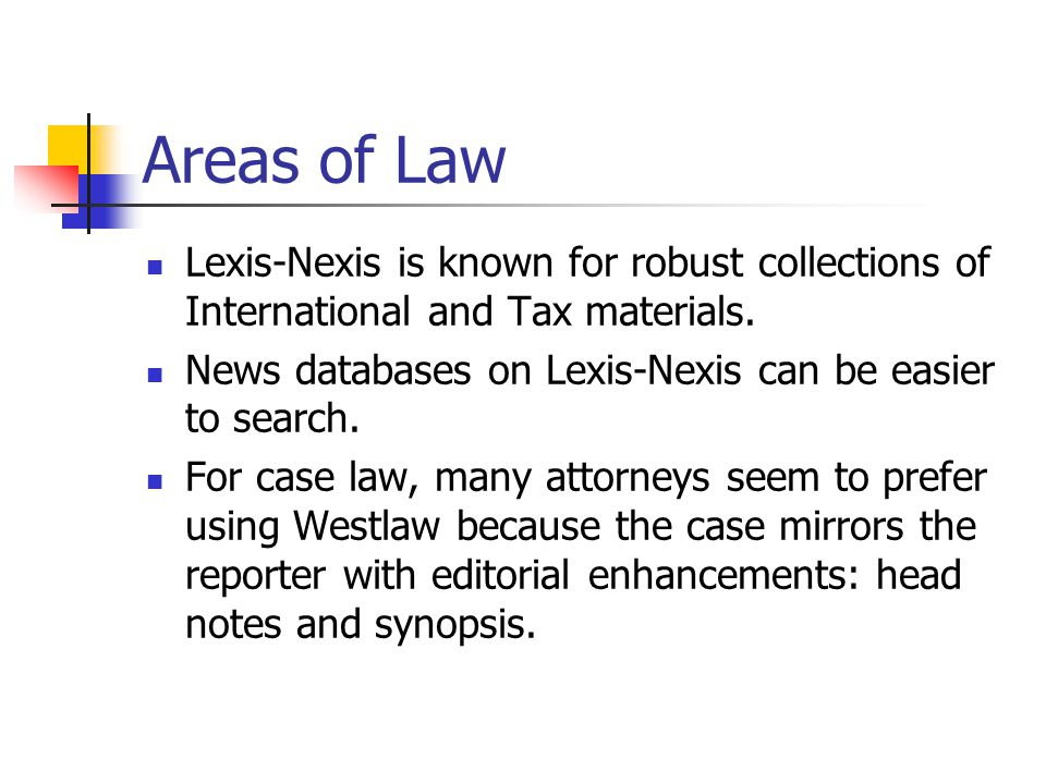Areas of Law Lexis-Nexis is known for robust collections of International and Tax materials.