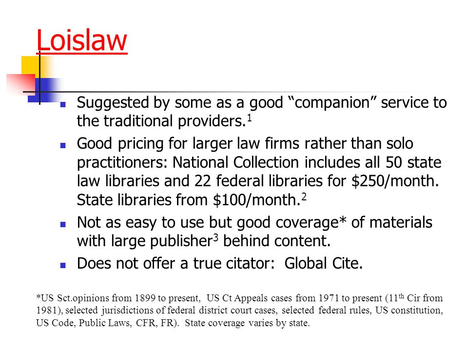 Loislaw Suggested by some as a good companion service to the traditional providers.