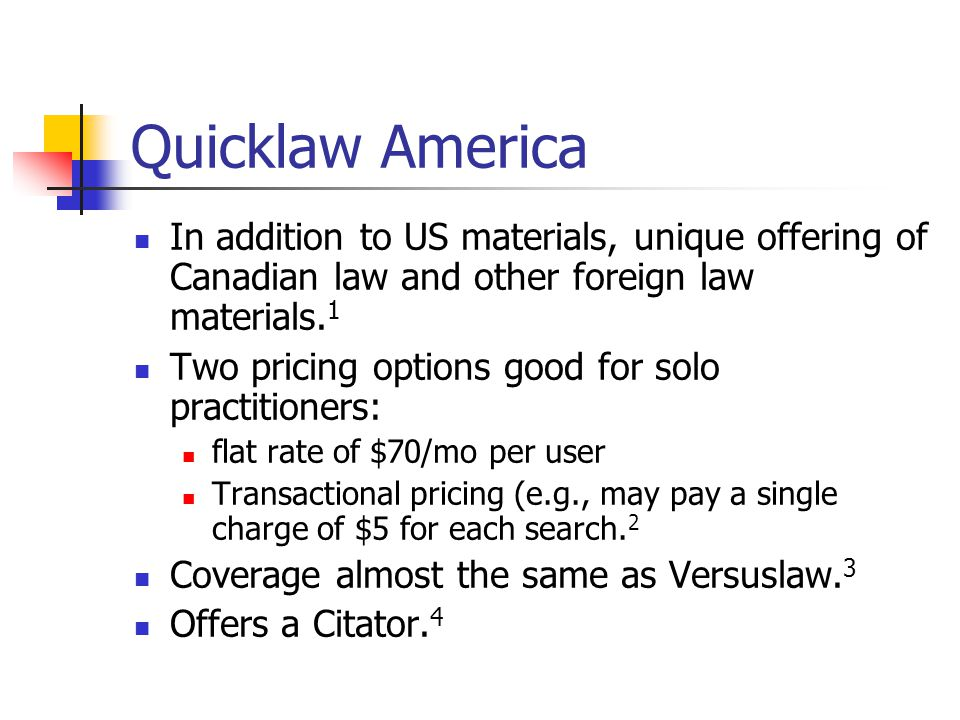 Quicklaw America In addition to US materials, unique offering of Canadian law and other foreign law materials.