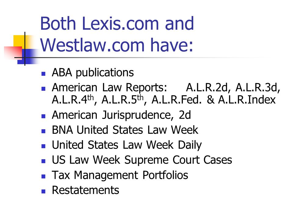Both Lexis.com and Westlaw.com have: ABA publications American Law Reports: A.L.R.2d, A.L.R.3d, A.L.R.4 th, A.L.R.5 th, A.L.R.Fed.