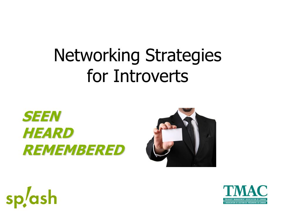 Networking Strategies for Introverts SEEN HEARD REMEMBERED