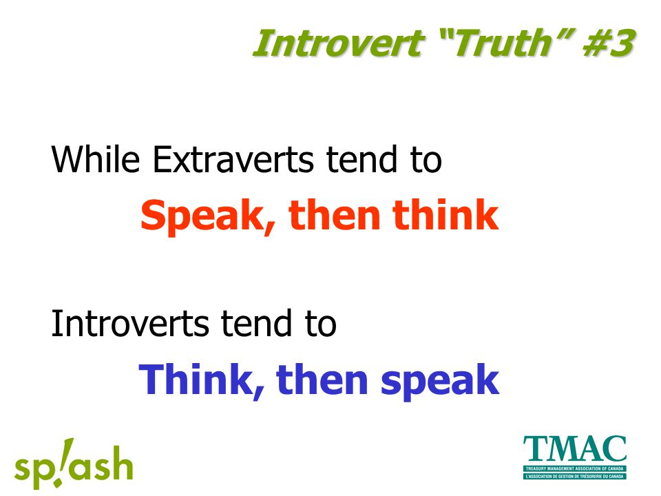 While Extraverts tend to Speak, then think Introverts tend to Think, then speak Introvert Truth #3