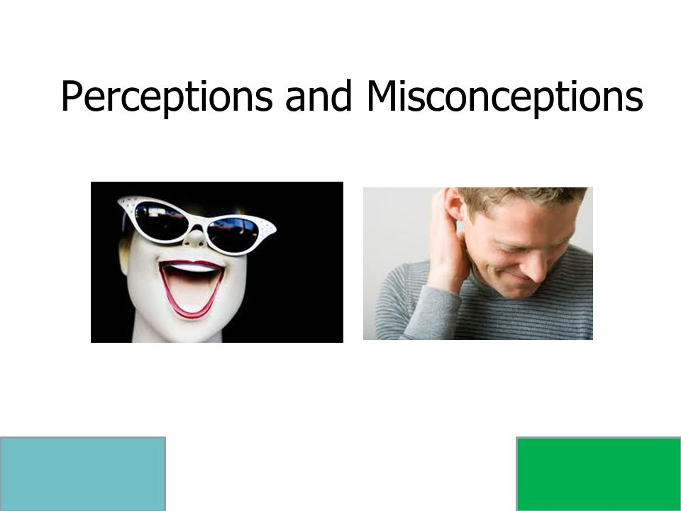 Perceptions and Misconceptions