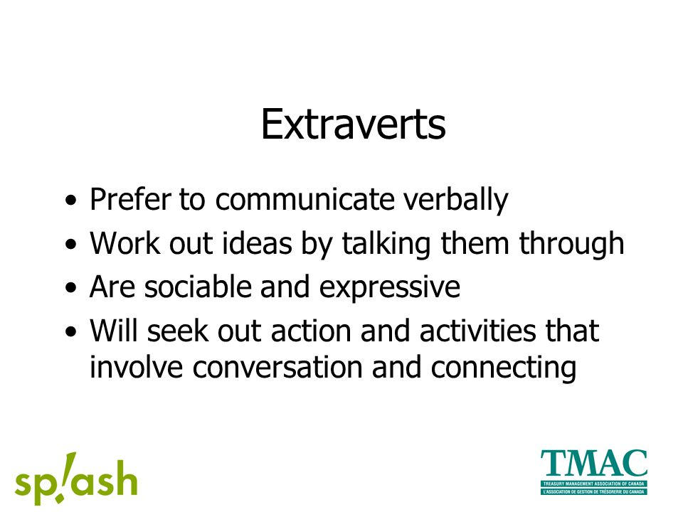 Introverts Those with a preference for introversion get their energy from things internal to themselves.