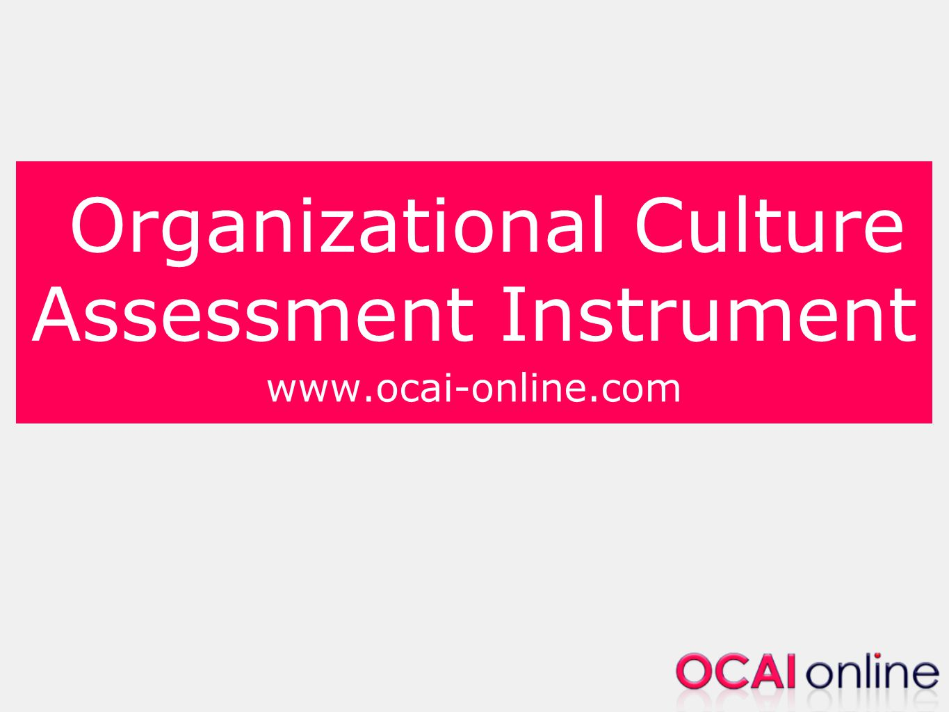 22 Complete the assessment: Assess each of the 6 key dimensions for the current situation Then, assess each of the 6 key dimensions for the preferred situation (let's say in 5 years) Your personal Culture Profile is emailed to your address immediately after completion OCAI One is free for individual participants