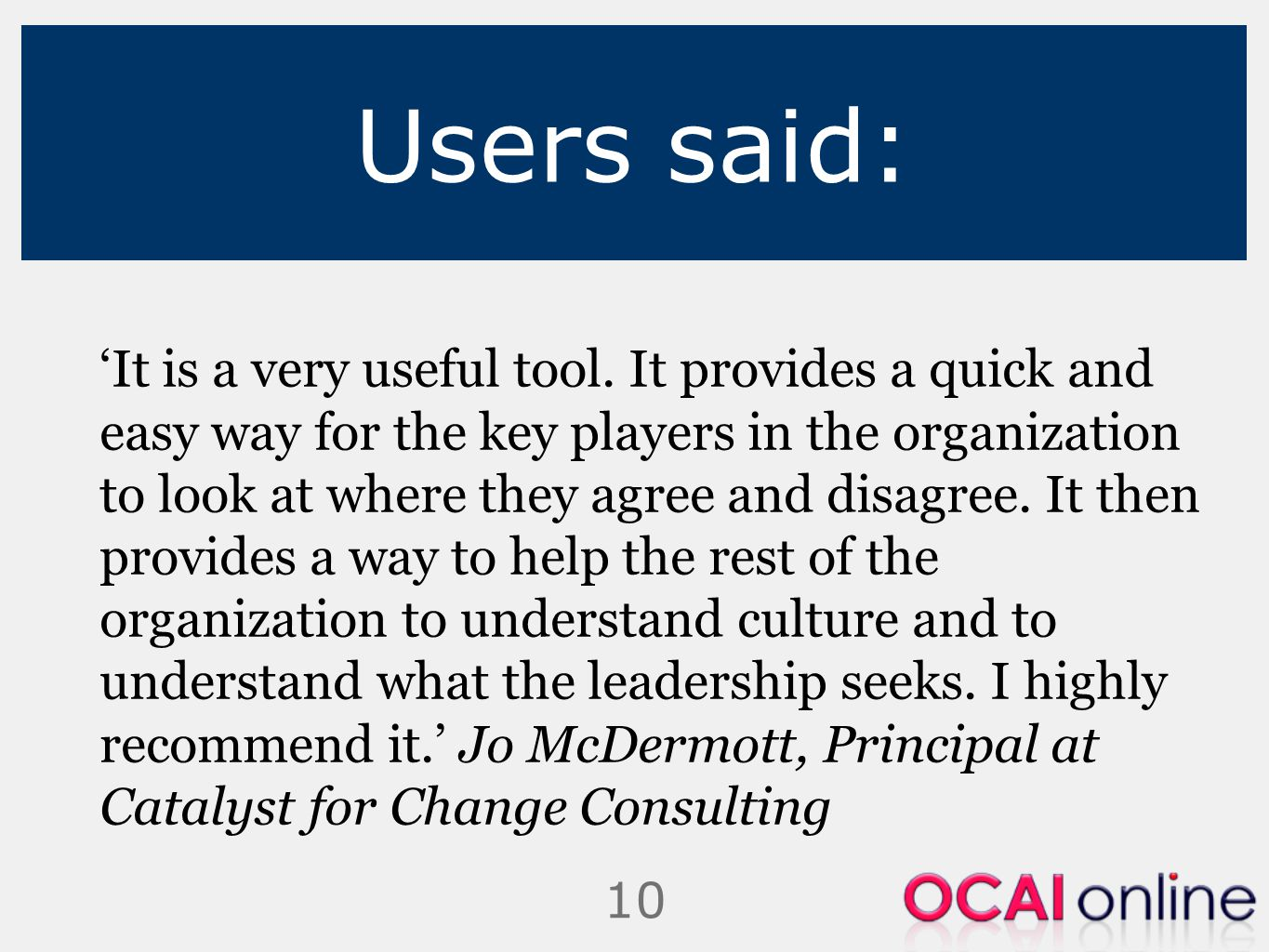 Users said: 'It is a very useful tool. It provides a quick and easy way for the key players in the organization to look at where they agree and disagr