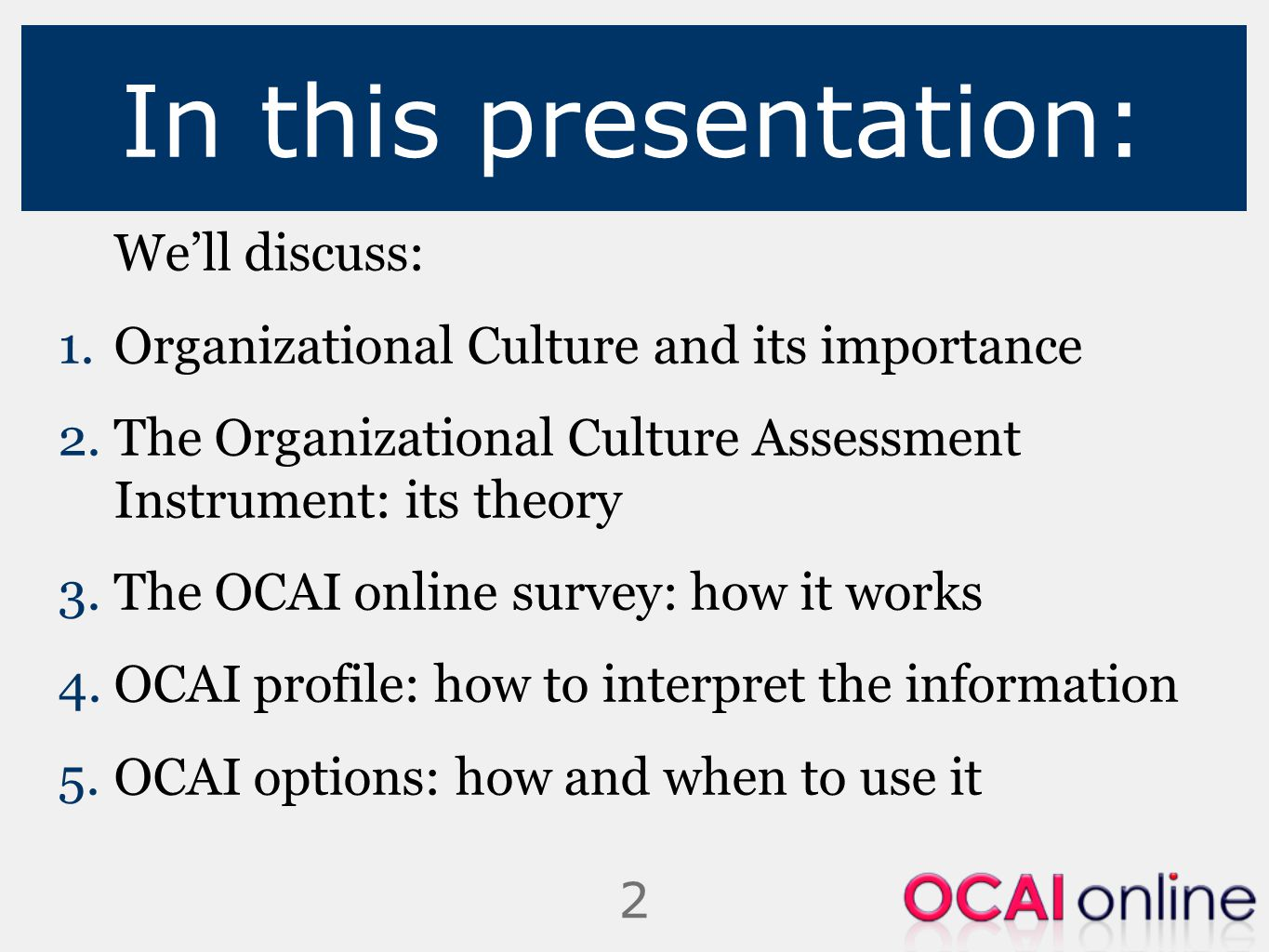 2 In this presentation: We'll discuss: 1.Organizational Culture and its importance 2.The Organizational Culture Assessment Instrument: its theory 3.Th