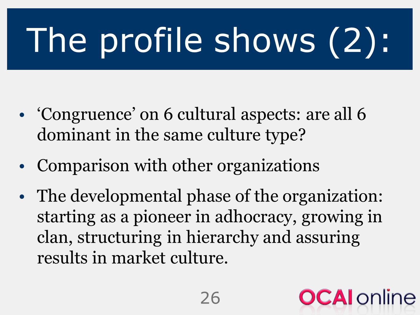 26 The profile shows (2): 'Congruence' on 6 cultural aspects: are all 6 dominant in the same culture type? Comparison with other organizations The dev
