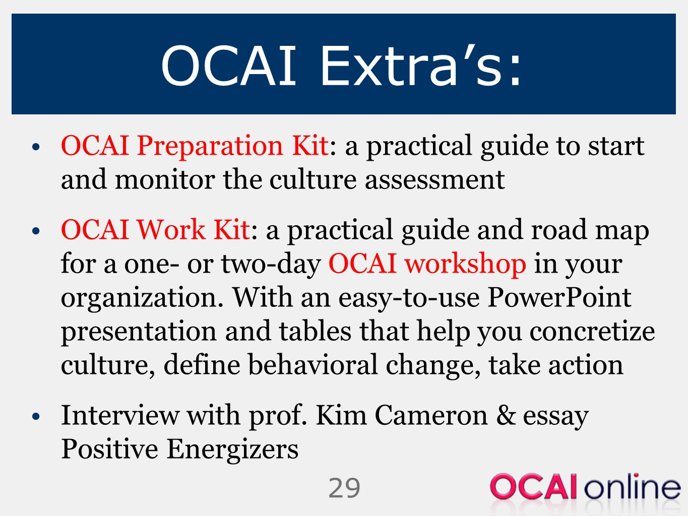 29 OCAI Extra's: OCAI Preparation Kit: a practical guide to start and monitor the culture assessment OCAI Work Kit: a practical guide and road map for