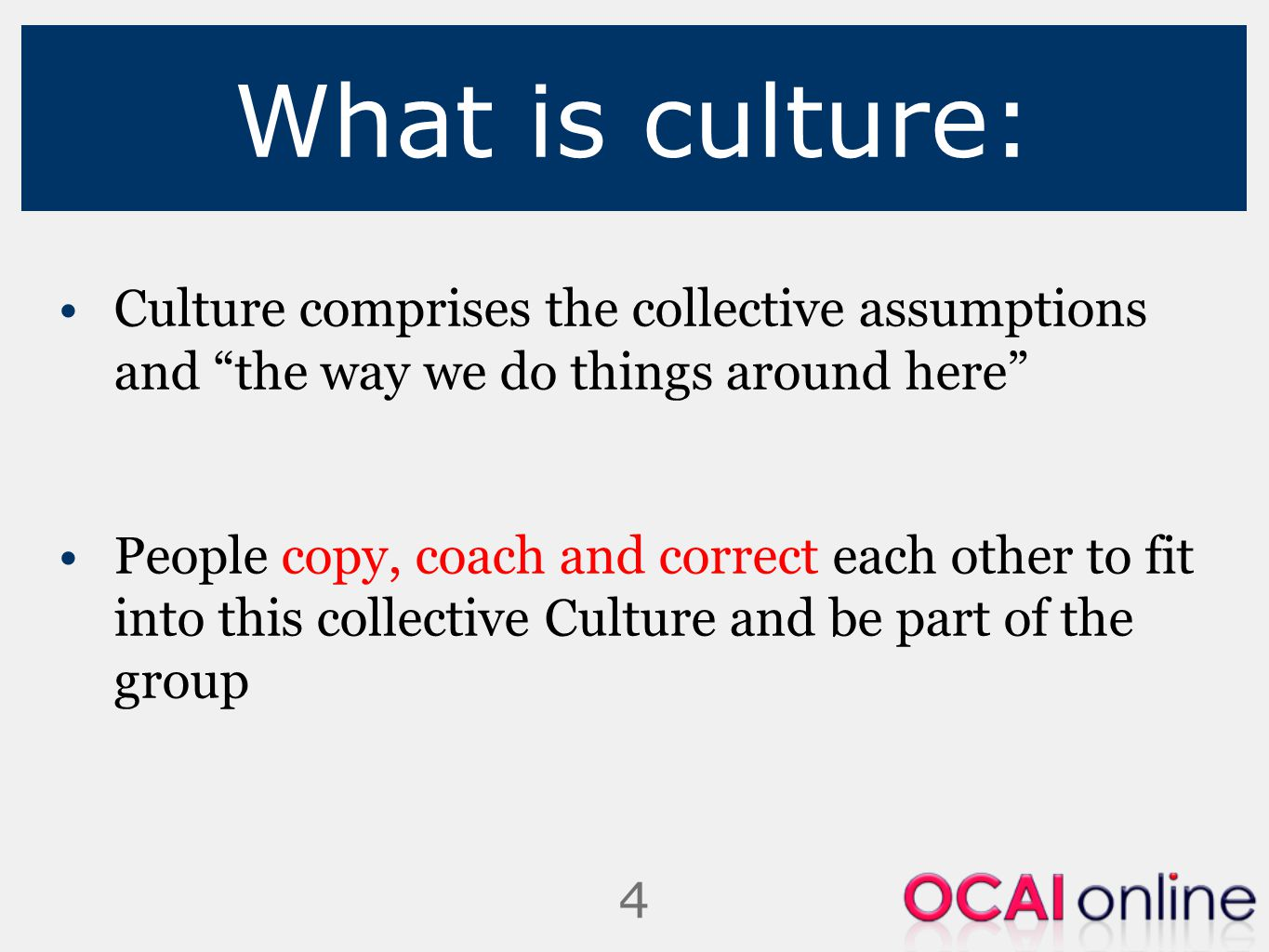 5 Why work with culture: The way we do things around here determines: Behavior, and thus: Performance and Turnover, Customer Satisfaction and Reputation, Market share and Competitiveness Employee Retention, etc.