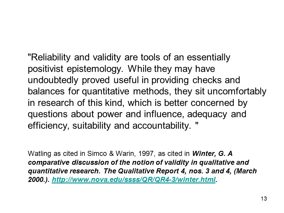 13 Reliability and validity are tools of an essentially positivist epistemology.
