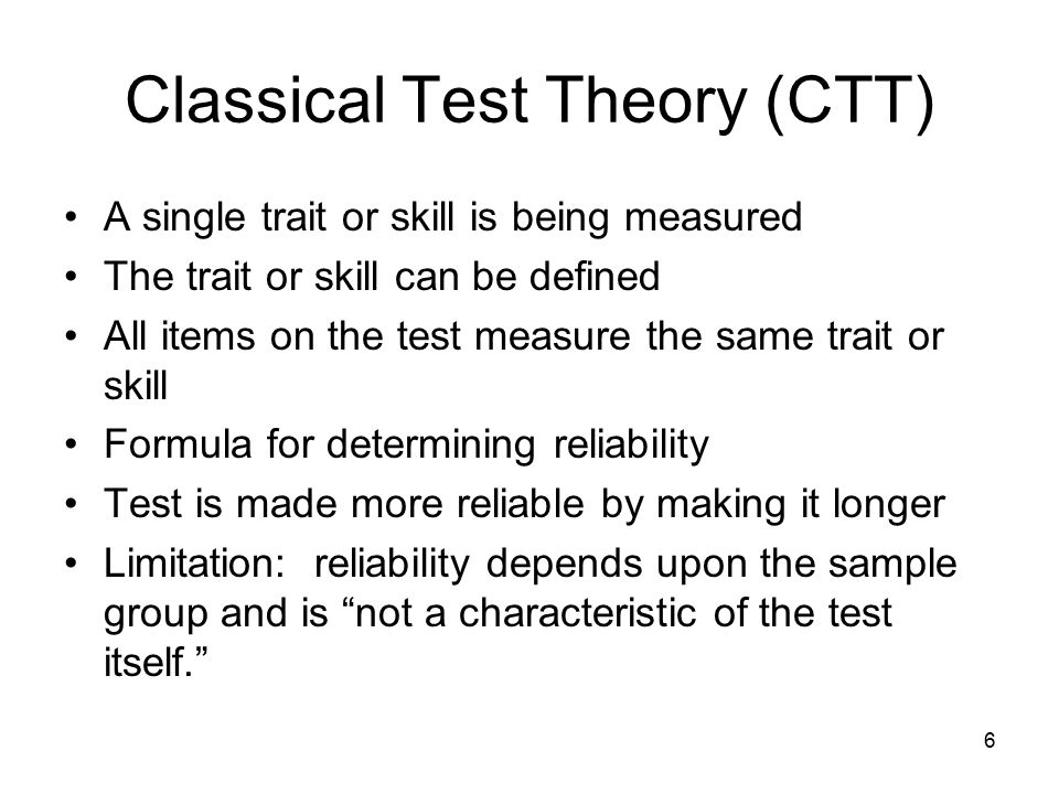 7 Generalizability Theory (GT) Based on analysis of variance Unlike CTT, GT allows for multiple sources of error The test is designed to account for factors that researchers predict will influence scores Can compute multiple estimates of reliability