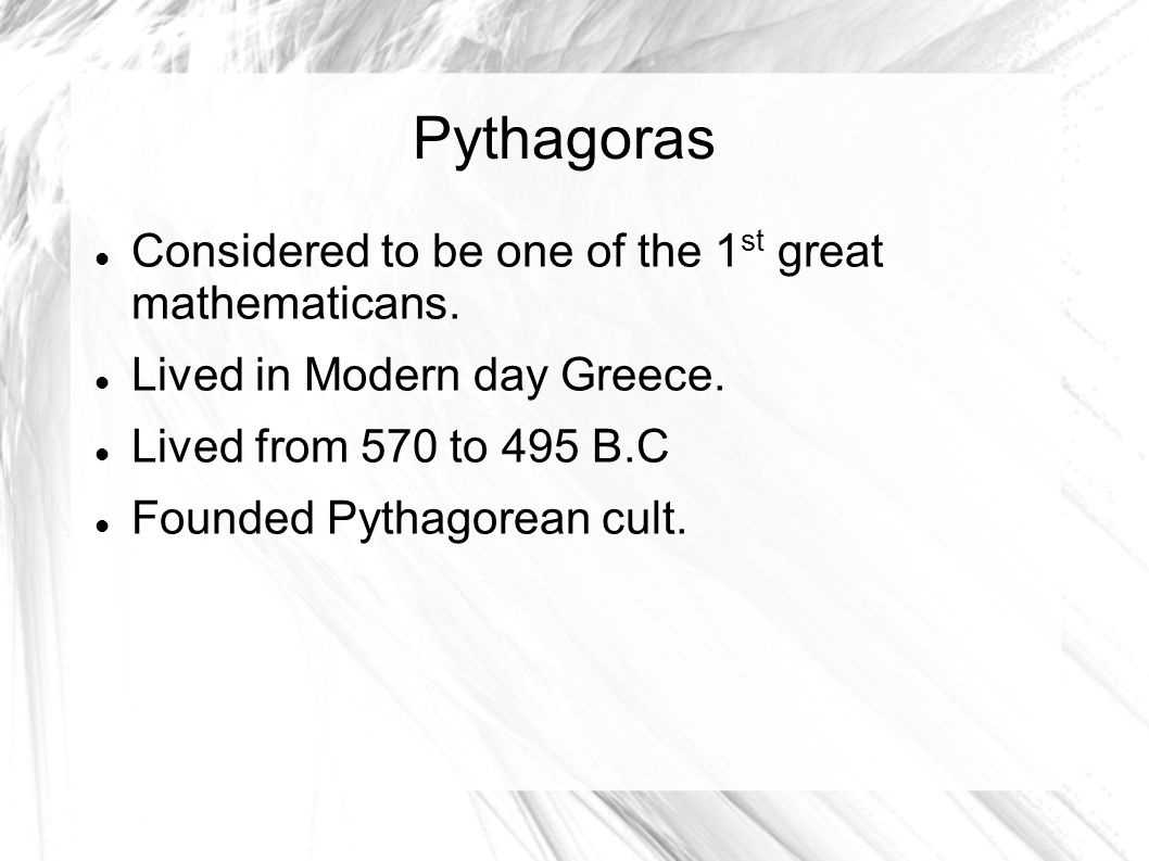 Pythagoras Considered to be one of the 1 st great mathematicans.