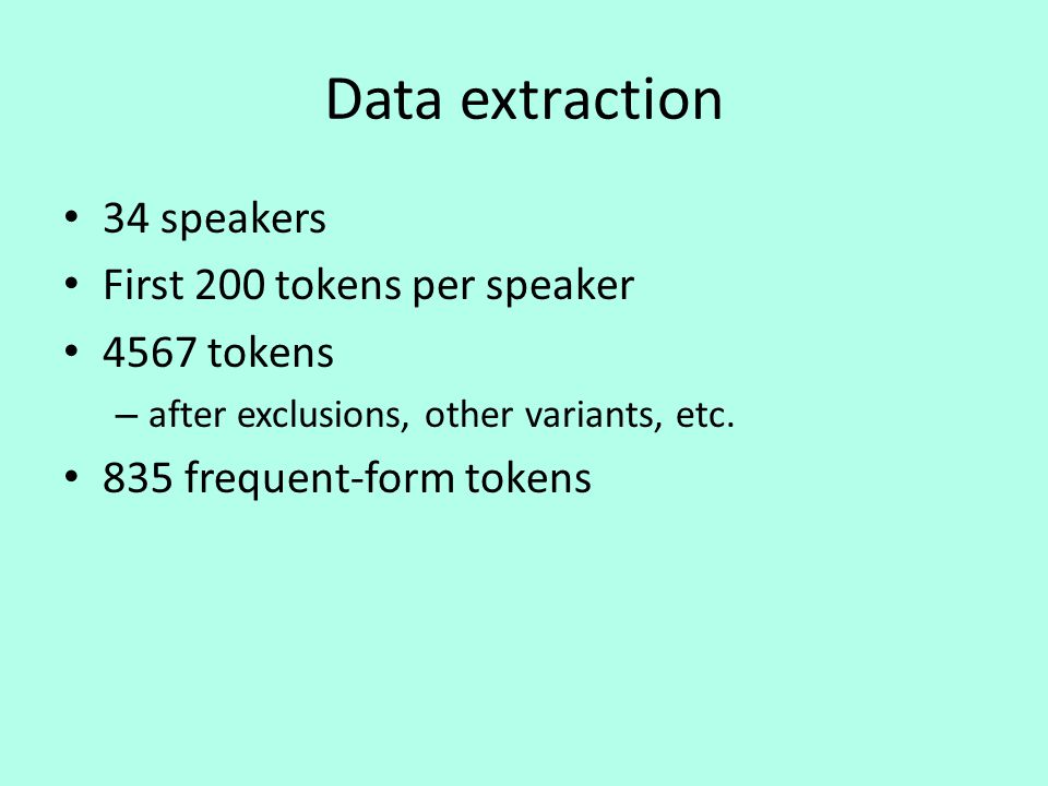 Data extraction 34 speakers First 200 tokens per speaker 4567 tokens – after exclusions, other variants, etc.