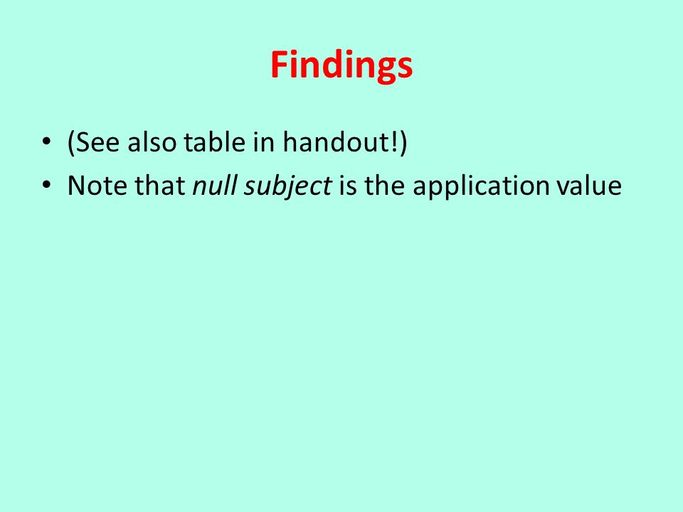 Findings (See also table in handout!) Note that null subject is the application value