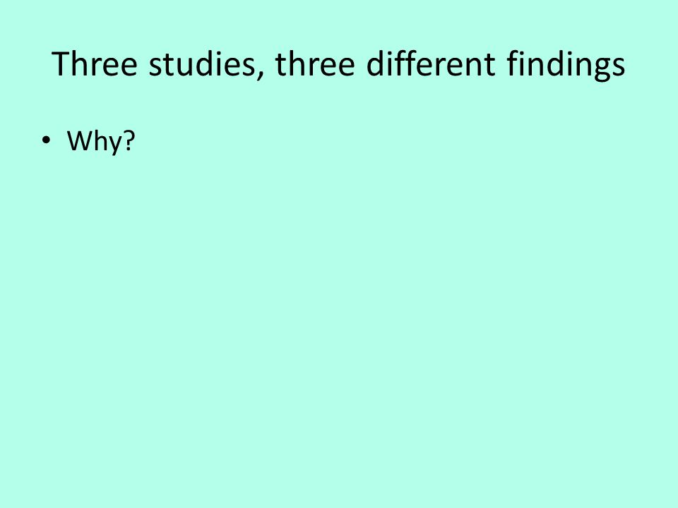Three studies, three different findings Why