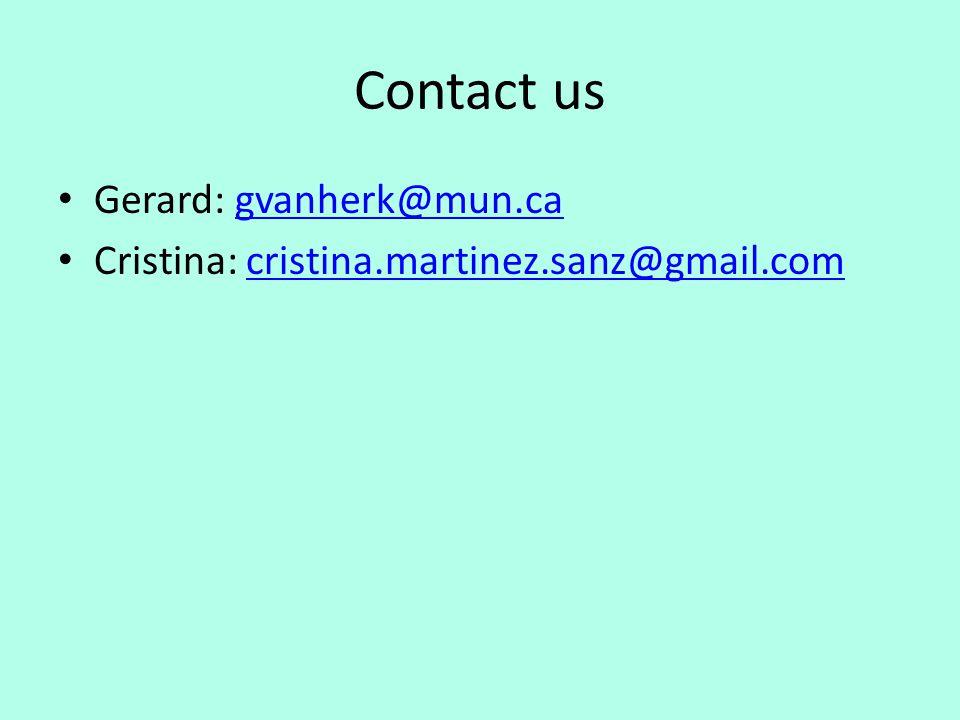 Contact us Gerard: gvanherk@mun.cagvanherk@mun.ca Cristina: cristina.martinez.sanz@gmail.comcristina.martinez.sanz@gmail.com