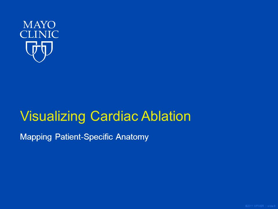 ©2011 MFMER | slide-9 Visualizing Cardiac Ablation Mapping Patient-Specific Anatomy