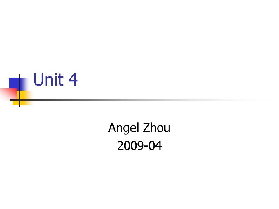Unit 4 Angel Zhou 2009-04