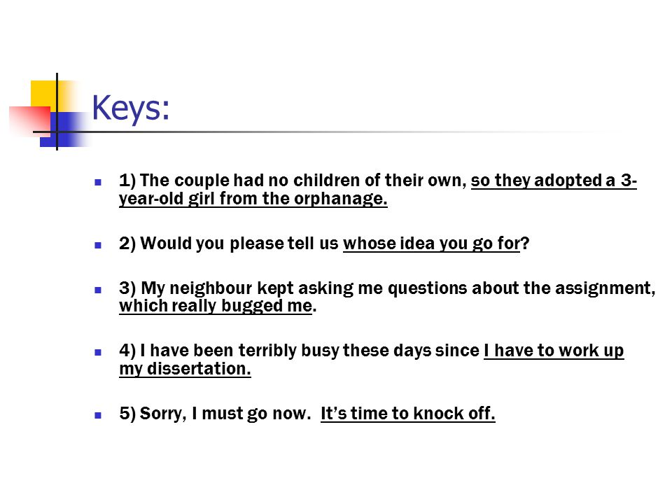 Keys: 1) The couple had no children of their own, so they adopted a 3- year-old girl from the orphanage. 2) Would you please tell us whose idea you go