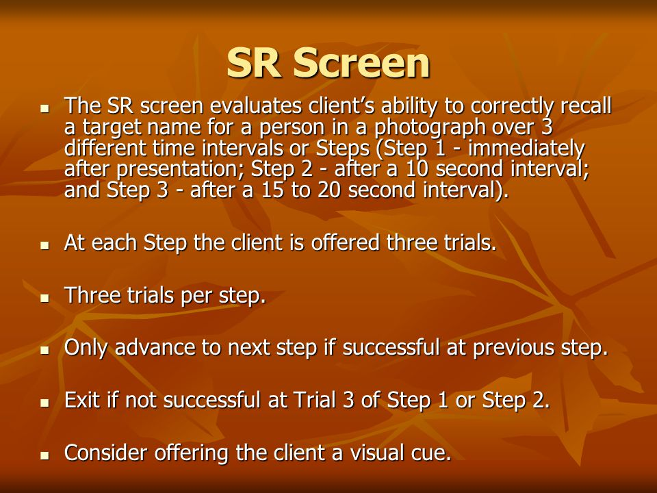 SR Screen The SR screen evaluates client's ability to correctly recall a target name for a person in a photograph over 3 different time intervals or S