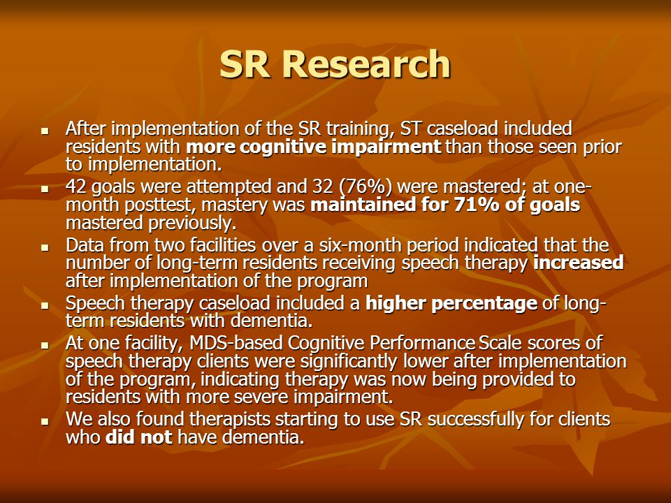 SR Research After implementation of the SR training, ST caseload included residents with more cognitive impairment than those seen prior to implementa