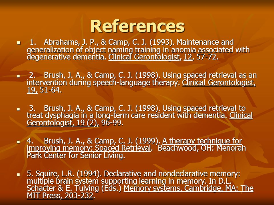 References 1.Abrahams, J. P., & Camp, C. J. (1993). Maintenance and generalization of object naming training in anomia associated with degenerative de