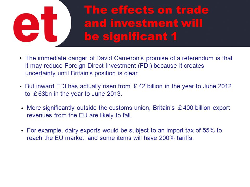 The immediate danger of David Cameron's promise of a referendum is that it may reduce Foreign Direct Investment (FDI) because it creates uncertainty until Britain's position is clear.
