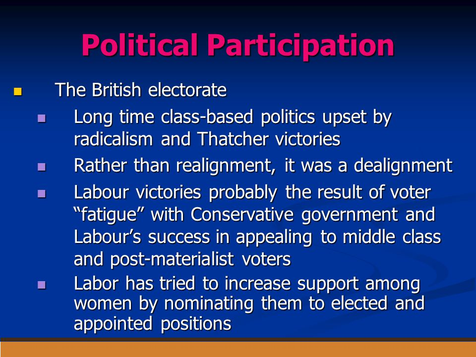 Political Participation The British electorate The British electorate Long time class-based politics upset by radicalism and Thatcher victories Long t