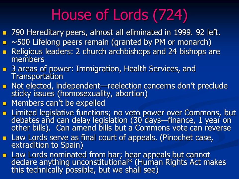 House of Lords (724) 790 Hereditary peers, almost all eliminated in 1999. 92 left. 790 Hereditary peers, almost all eliminated in 1999. 92 left. ~500