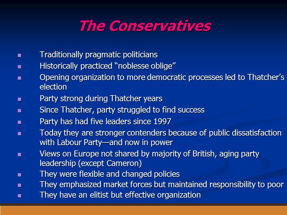 "The Conservatives Traditionally pragmatic politicians Traditionally pragmatic politicians Historically practiced ""noblesse oblige"" Historically practi"