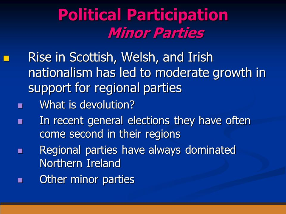 Political Participation Minor Parties Rise in Scottish, Welsh, and Irish nationalism has led to moderate growth in support for regional parties Rise i