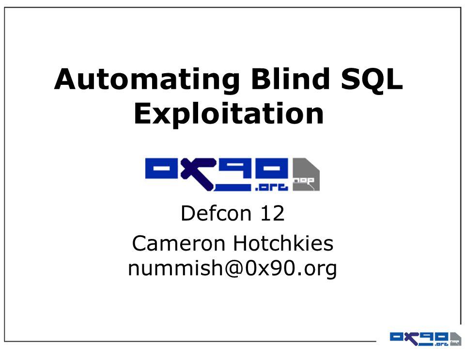 Automating Blind SQL Exploitation Defcon 12 Cameron Hotchkies nummish@0x90.org